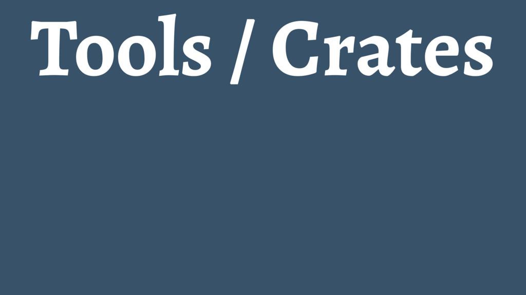Tools / Crates