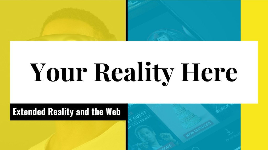 Your Reality Here Extended Reality and the Web