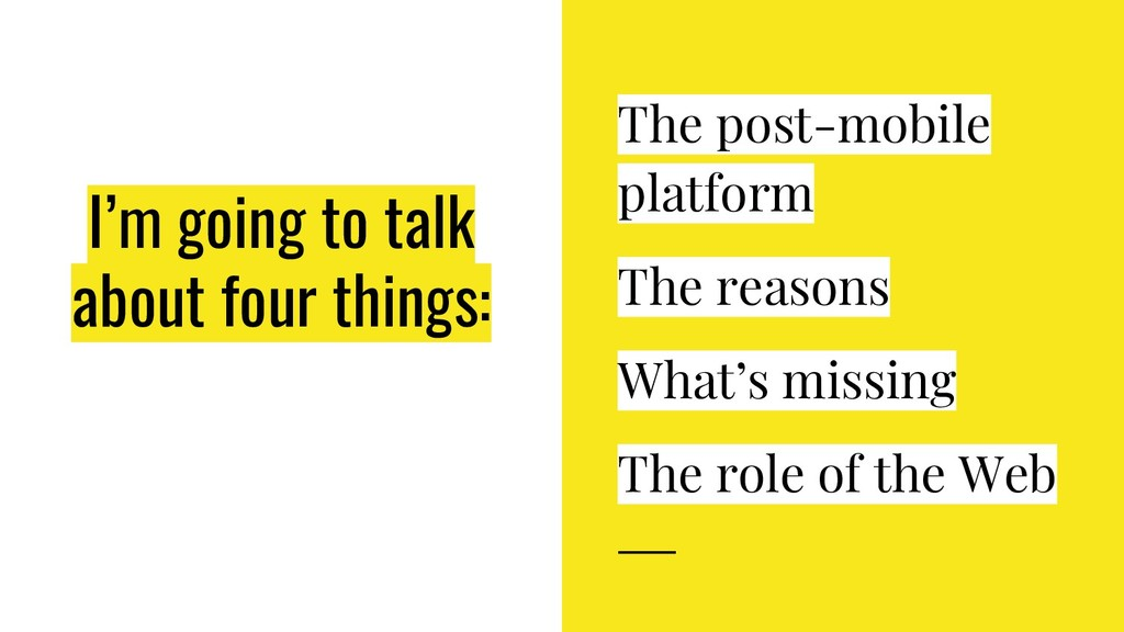 I'm going to talk about four things: The post-m...