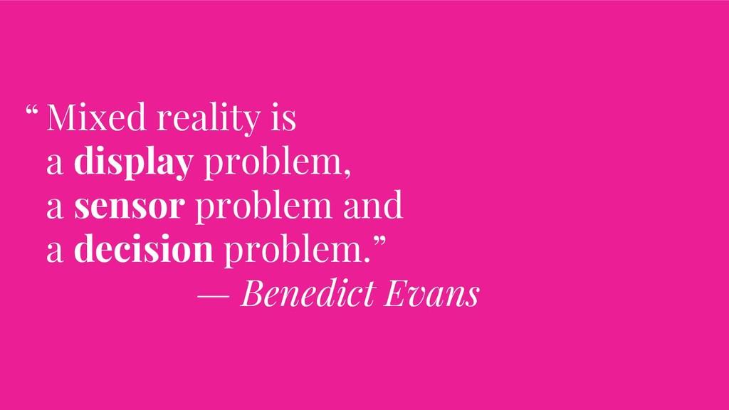 Mixed reality is a display problem, a sensor pr...