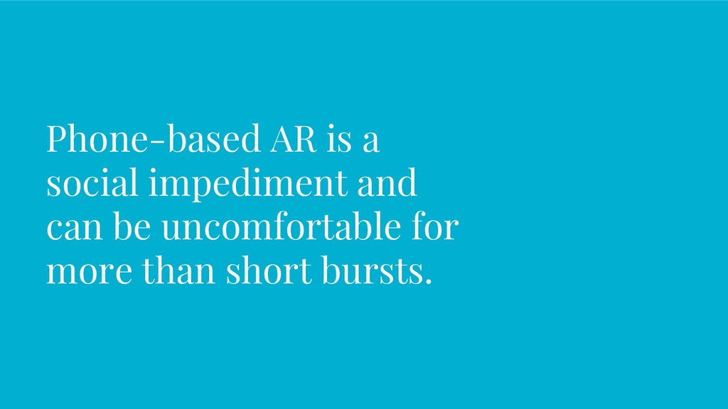 Phone-based AR is a social impediment and can b...