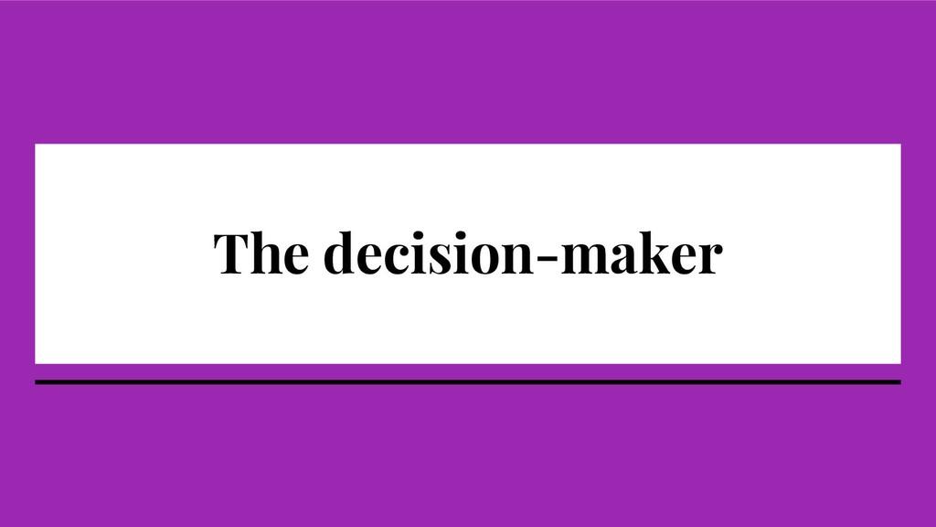 The decision-maker
