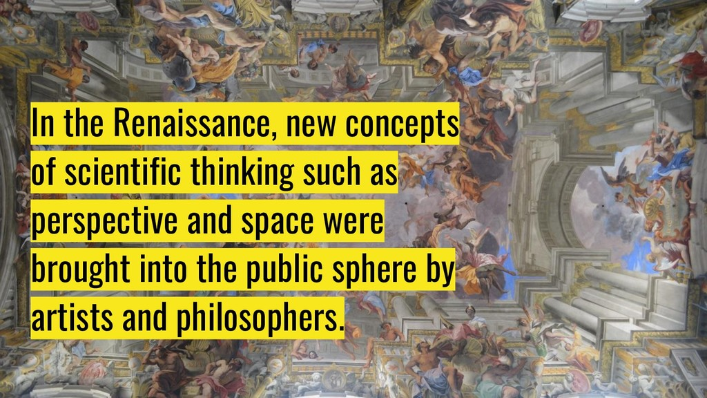 In the Renaissance, new concepts of scientific ...