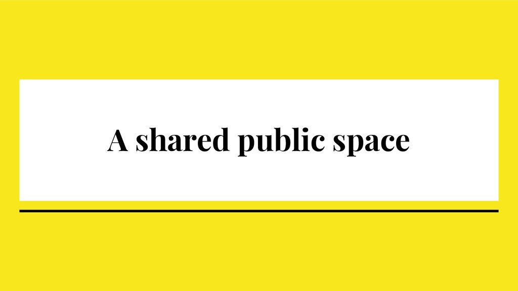 A shared public space