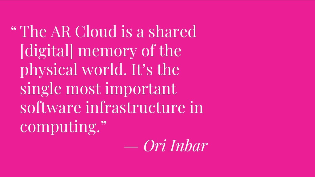 The AR Cloud is a shared [digital] memory of th...