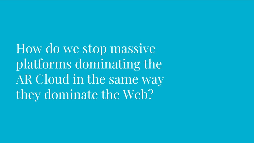 How do we stop massive platforms dominating the...