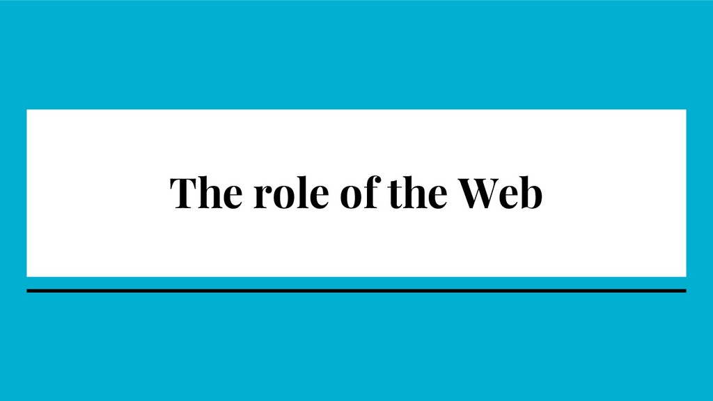 The role of the Web