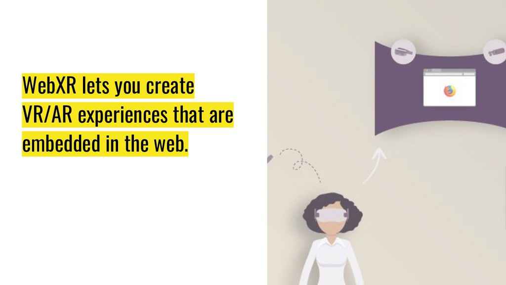 WebXR lets you create VR/AR experiences that ar...