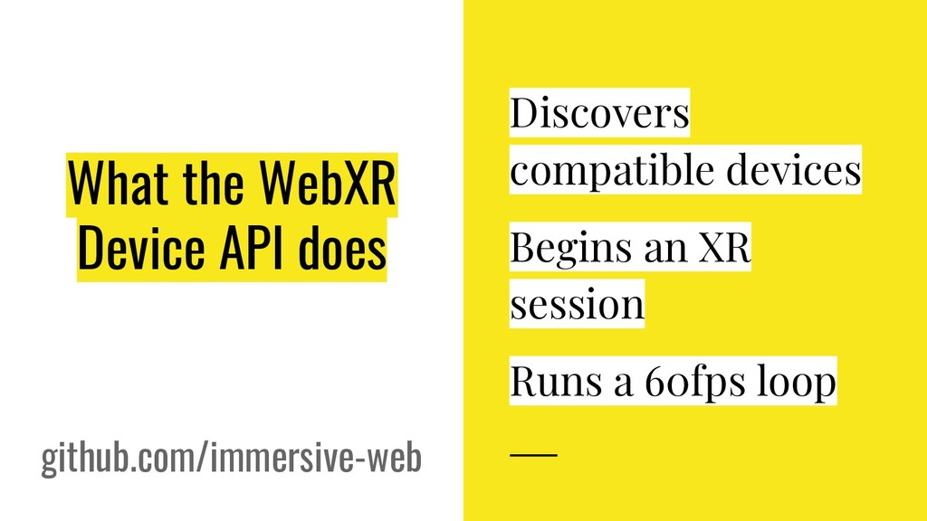 What the WebXR Device API does Discovers compat...