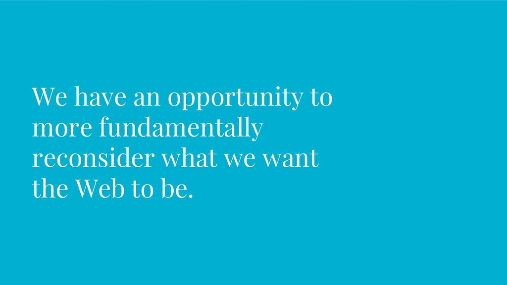 We have an opportunity to more fundamentally re...