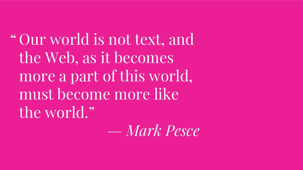 Our world is not text, and the Web, as it becom...