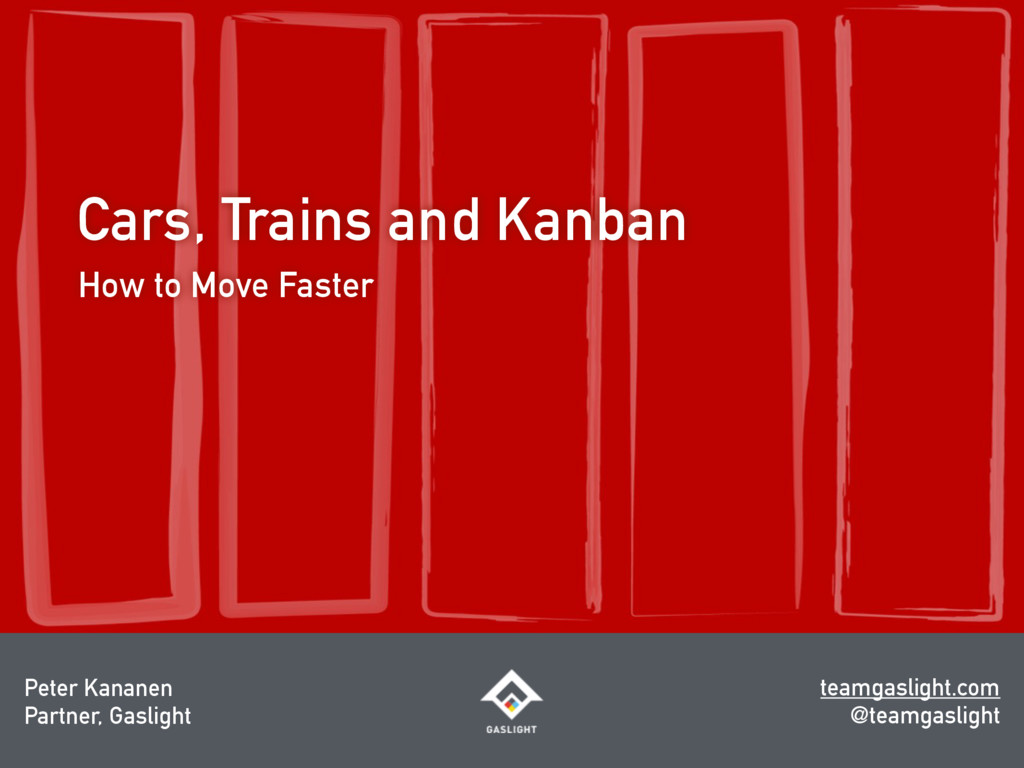 Cars, Trains and Kanban How to Move Faster Pete...