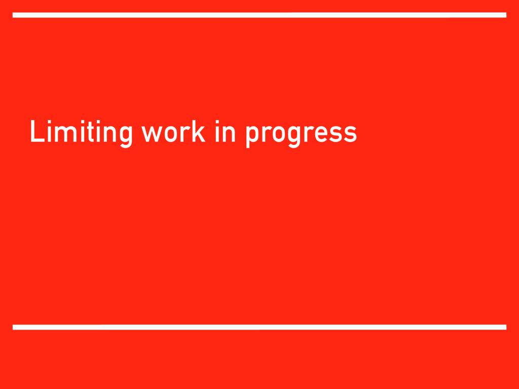 Limiting work in progress