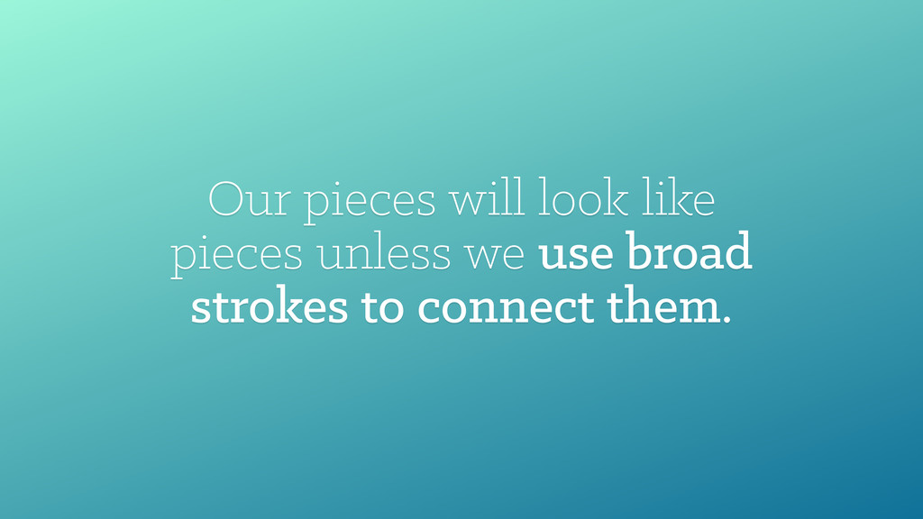 Our pieces will look like pieces unless we use ...