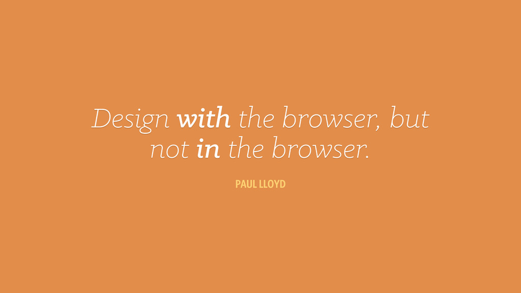PAUL LLOYD Design with the browser, but not in ...