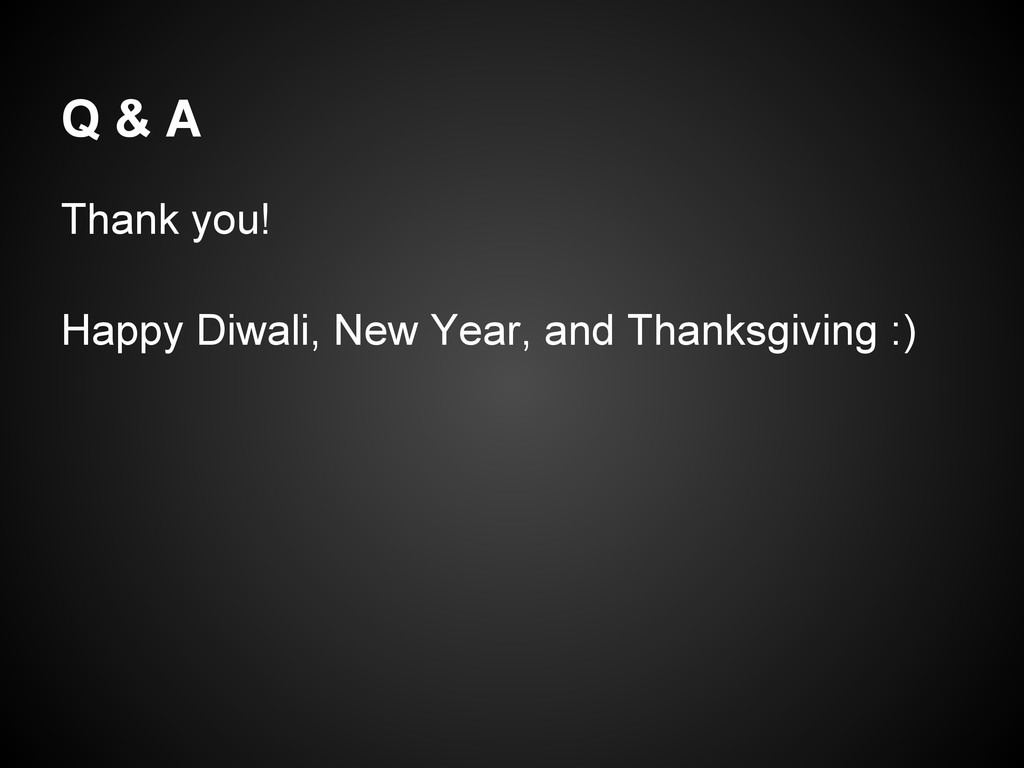 Q & A Thank you! Happy Diwali, New Year, and Th...