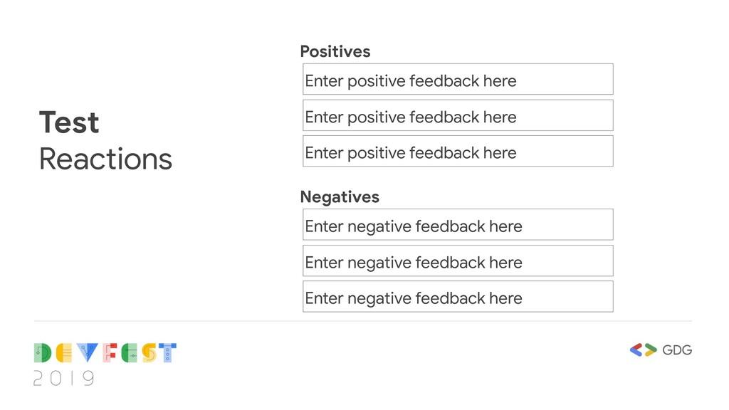 Test Reactions Enter positive feedback here Ent...