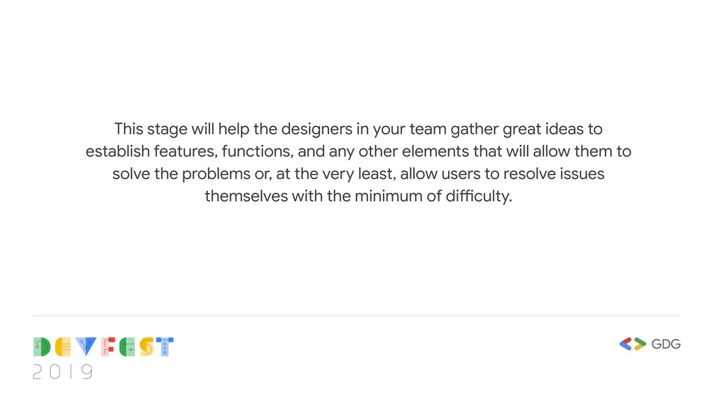 This stage will help the designers in your team...