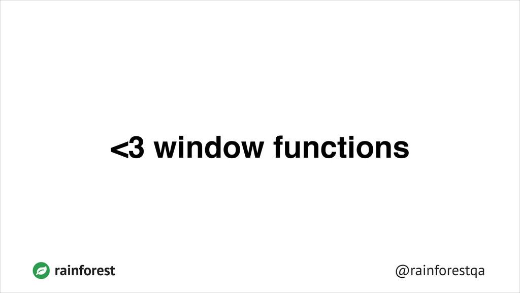 @rainforestqa rainforest <3 window functions