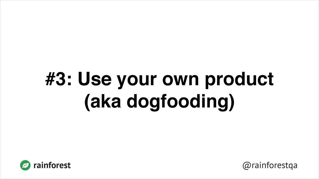 @rainforestqa rainforest #3: Use your own produ...