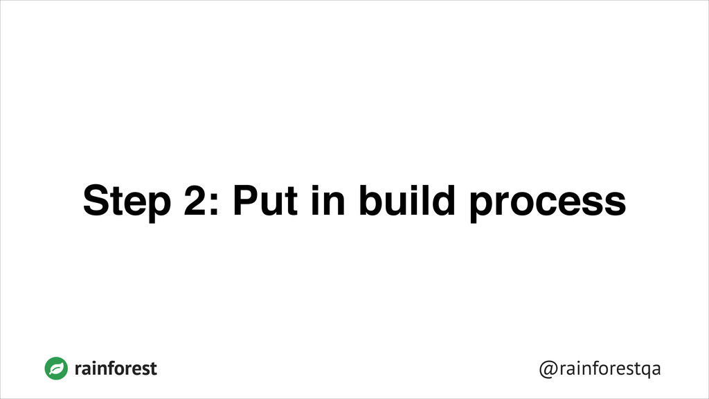 @rainforestqa rainforest Step 2: Put in build p...