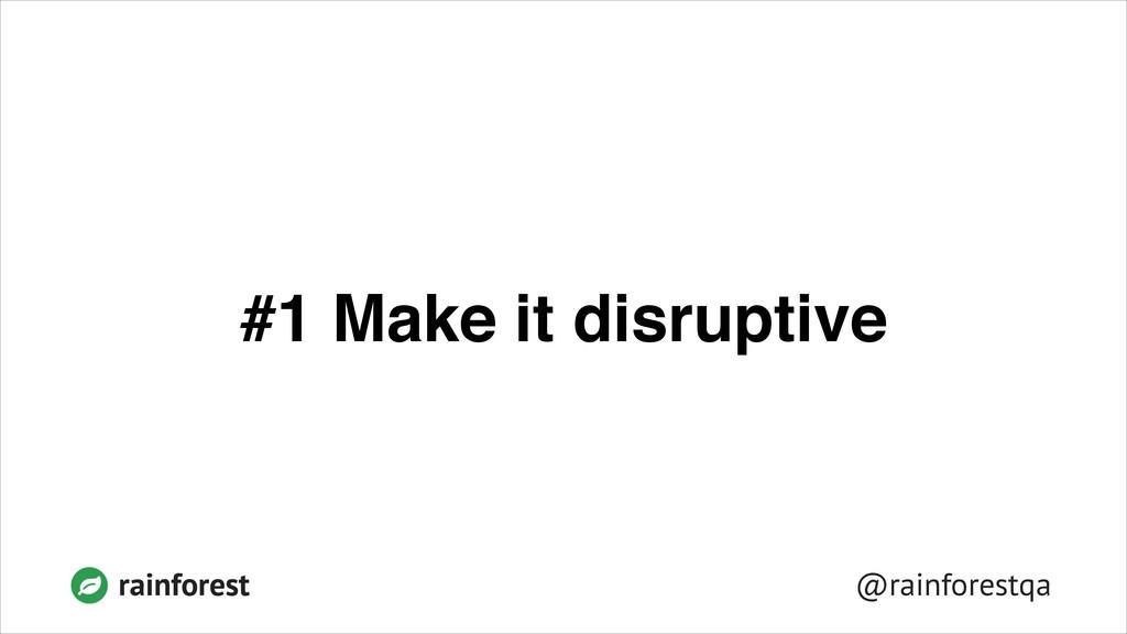@rainforestqa rainforest #1 Make it disruptive
