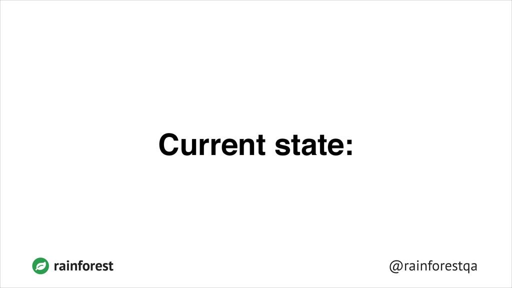 @rainforestqa rainforest Current state: