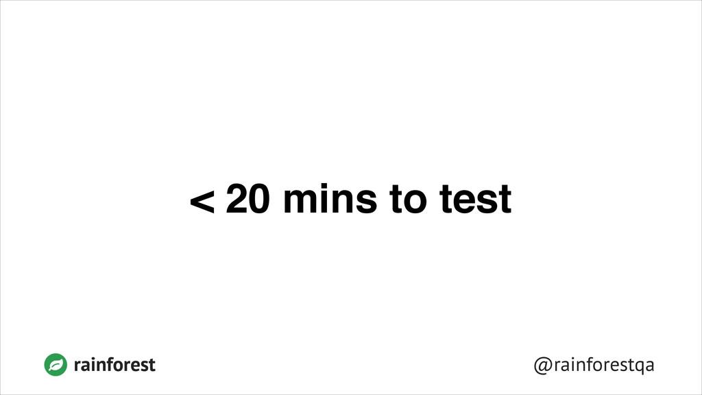 @rainforestqa rainforest < 20 mins to test