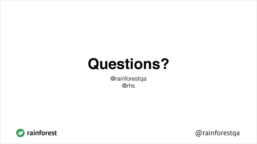 rainforest @rainforestqa Questions? @rainforest...