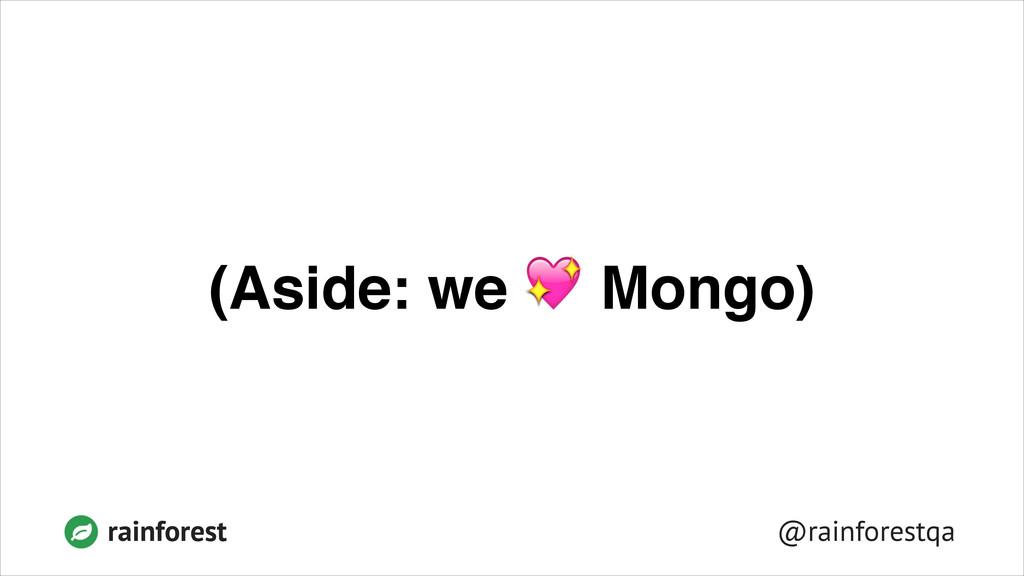 @rainforestqa rainforest (Aside: we  Mongo)