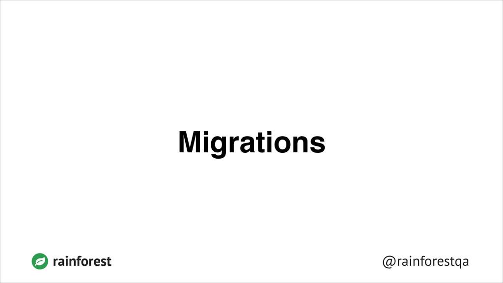 @rainforestqa rainforest Migrations