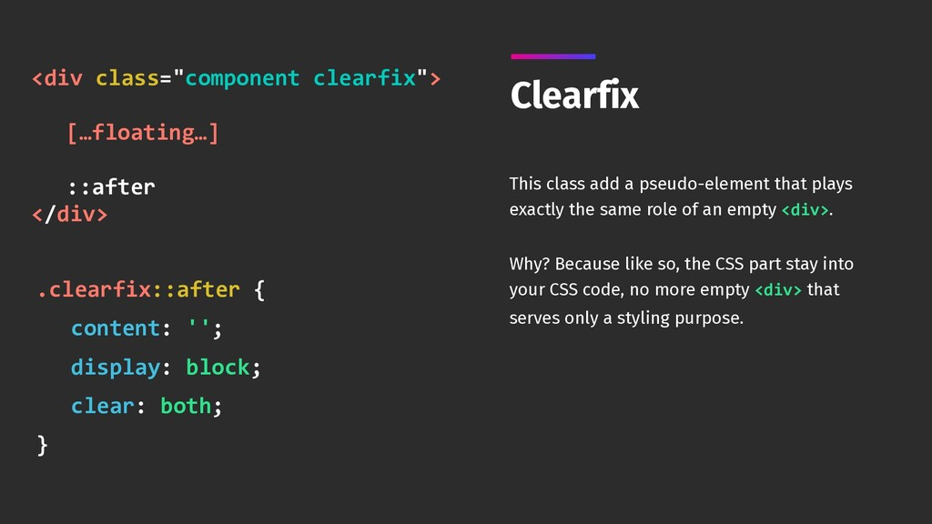 Clearfix This class add a pseudo-element that p...