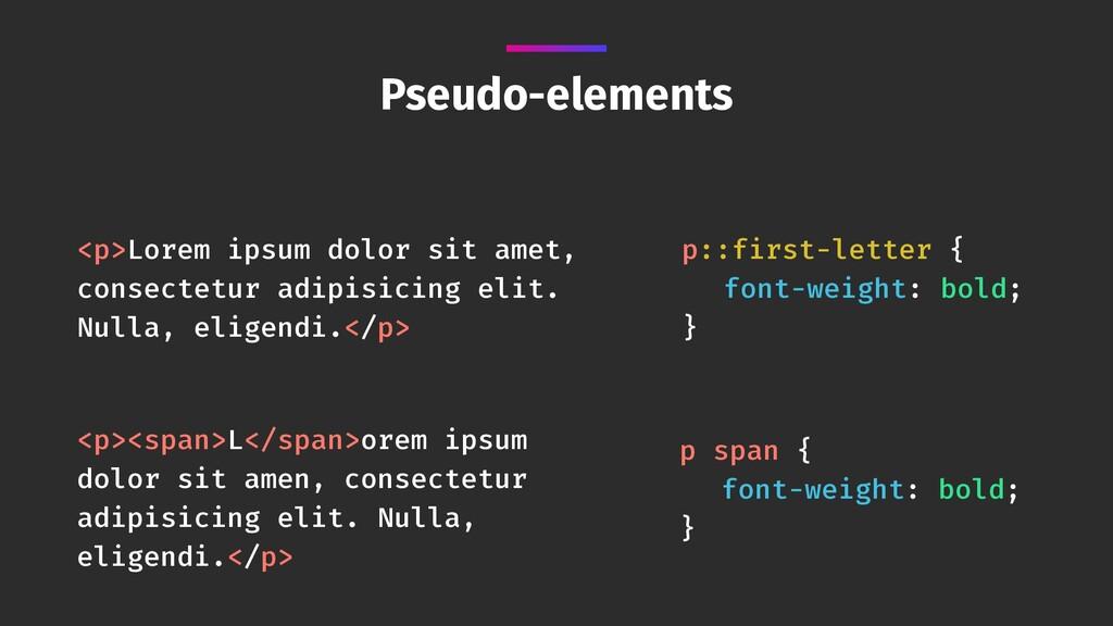 Pseudo-elements <p>Lorem ipsum dolor sit amet,...