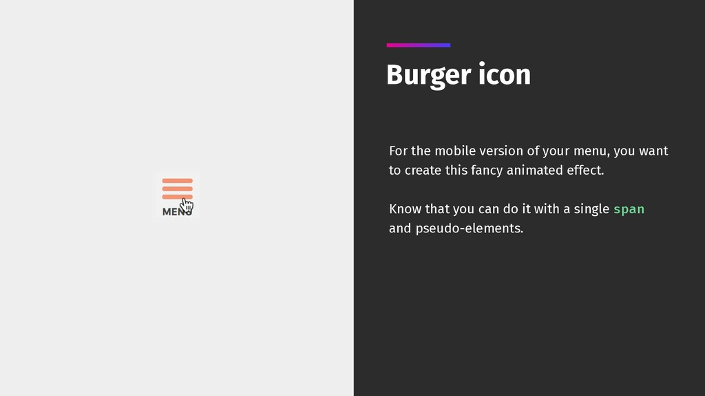 Burger icon For the mobile version of your menu...
