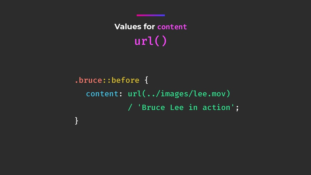 Values for content url() .bruce::before { conte...
