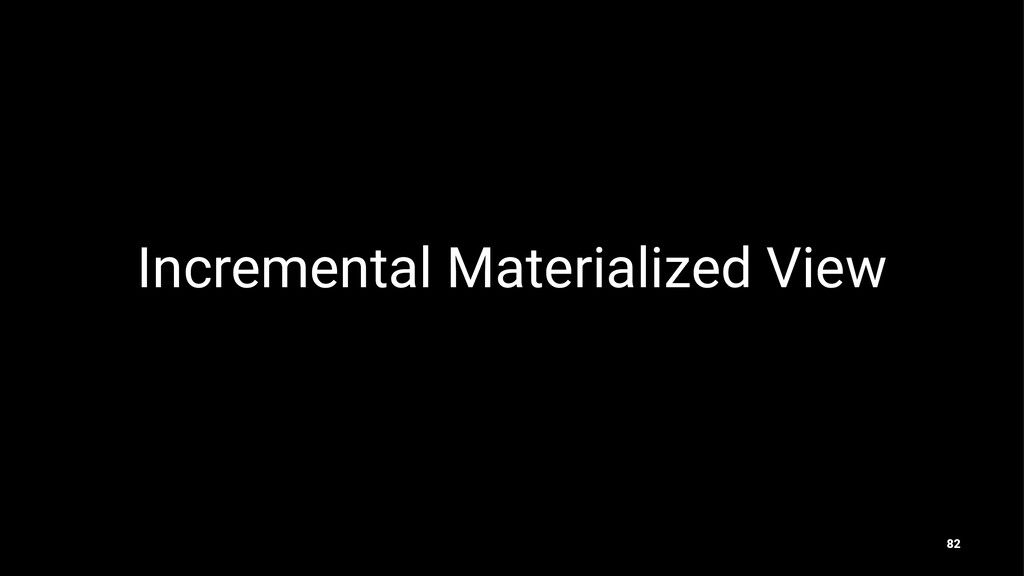 Incremental Materialized View 82