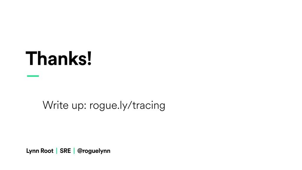 Thanks! — Write up: rogue.ly/tracing Lynn Root ...