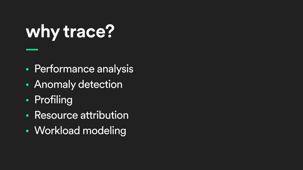 why trace? • Performance analysis • Anomaly det...