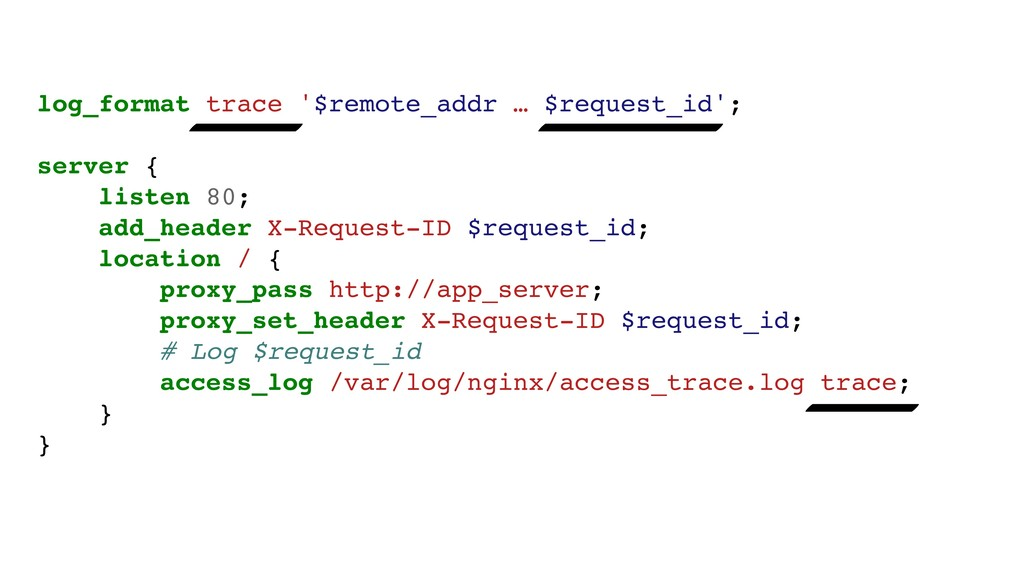 log_format trace '$remote_addr … $request_id'; ...