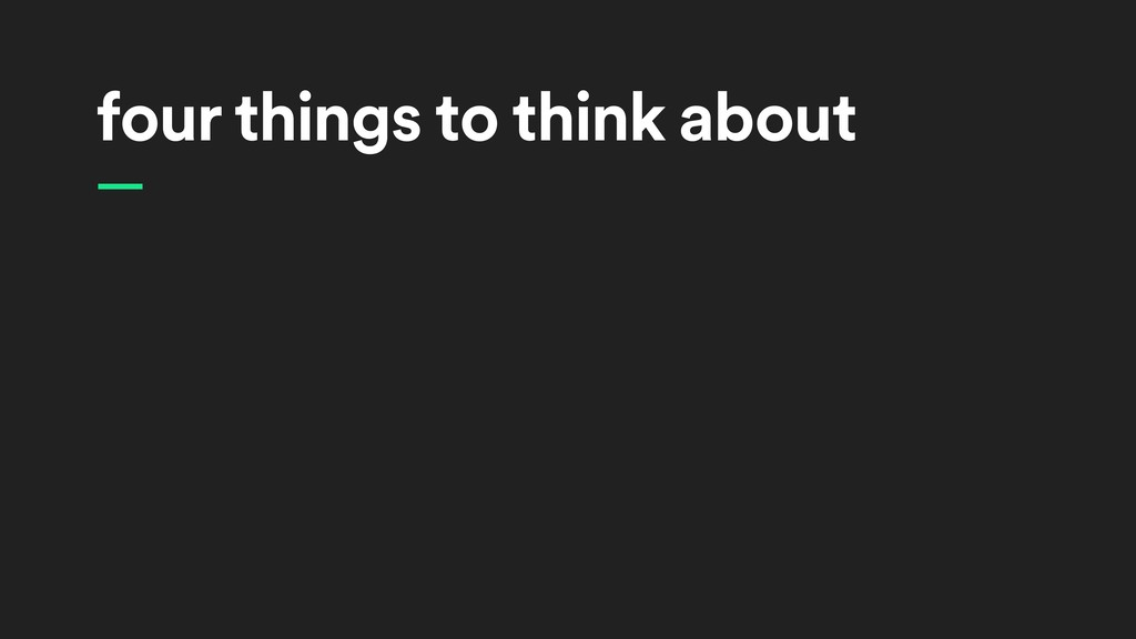 four things to think about —