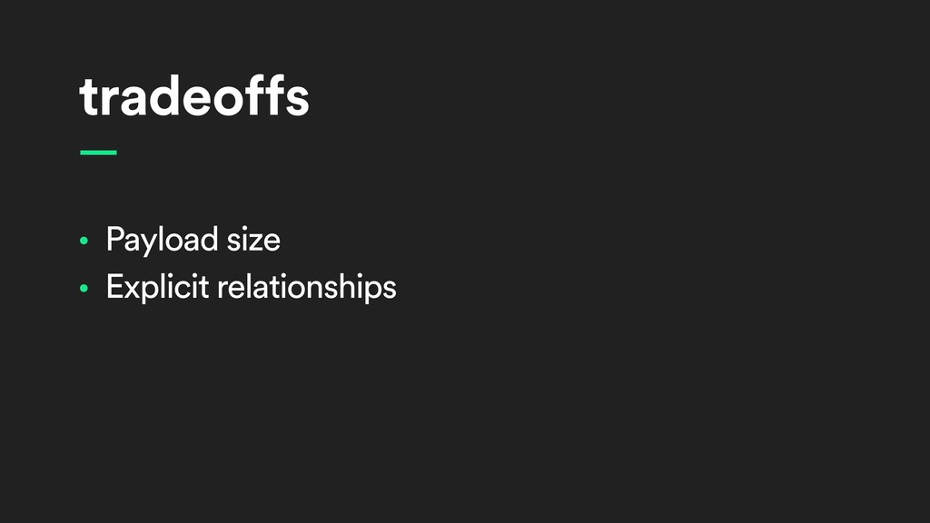 tradeoffs • Payload size • Explicit relationshi...