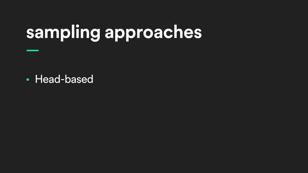 sampling approaches • Head-based —