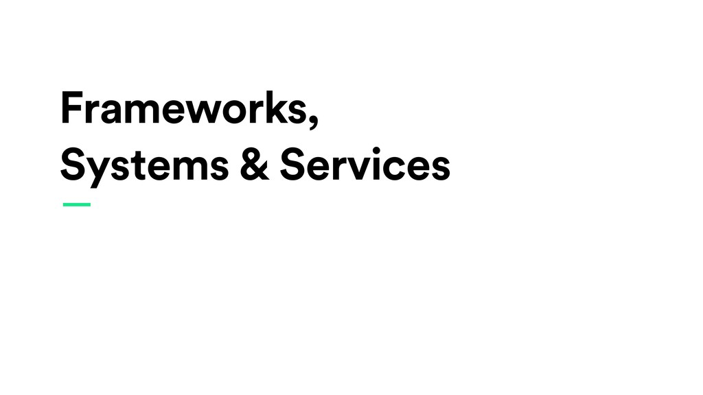 Frameworks, Systems & Services —