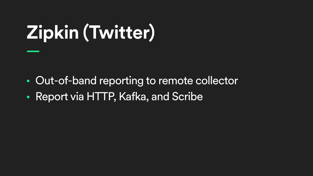 Zipkin (Twitter) • Out-of-band reporting to rem...