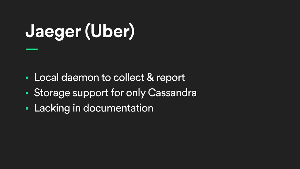 Jaeger (Uber) • Local daemon to collect & repor...