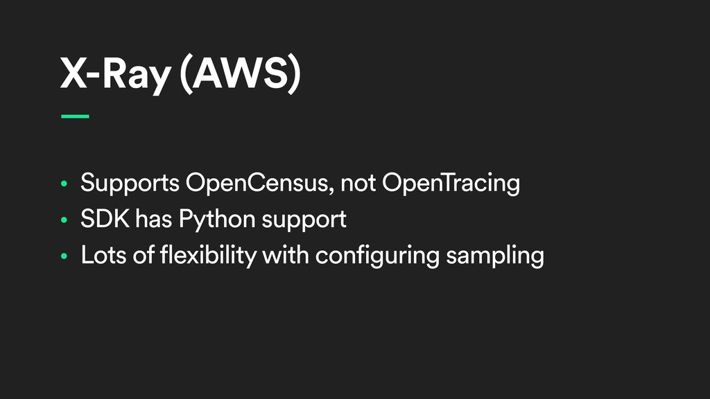 X-Ray (AWS) • Supports OpenCensus, not OpenTrac...