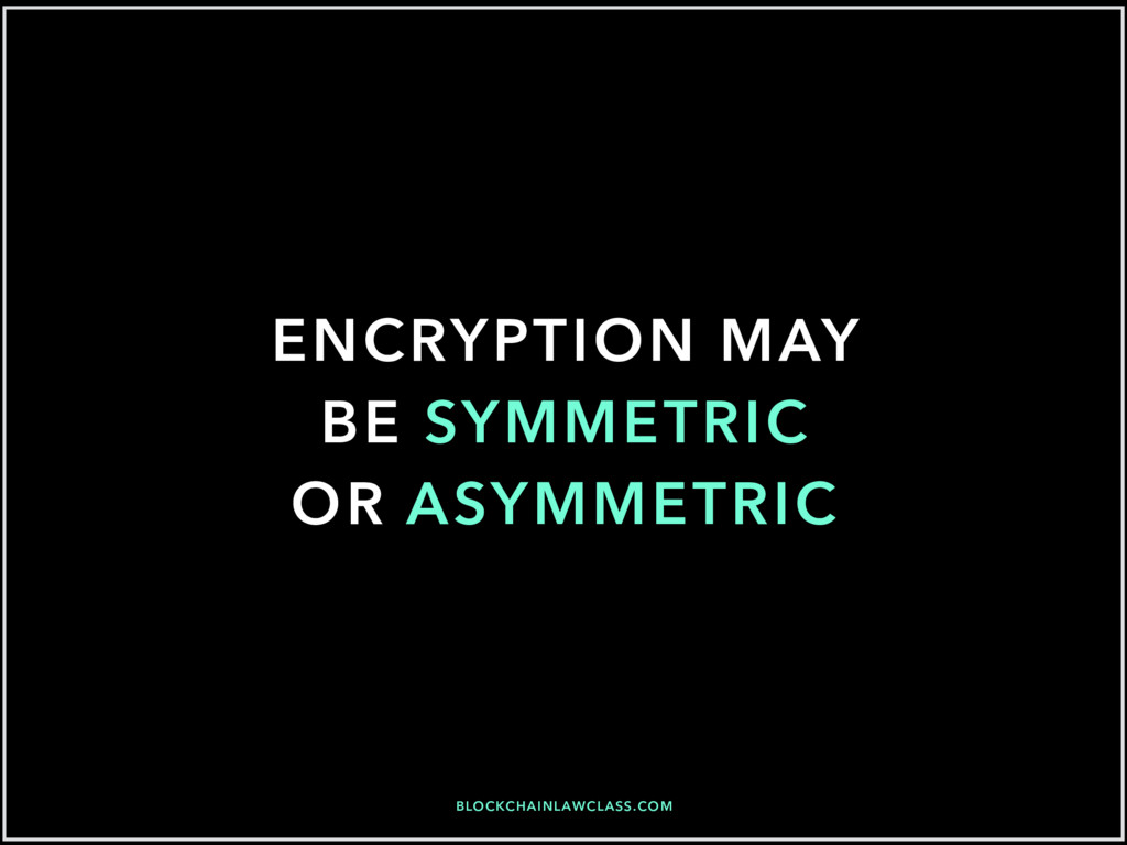 BLOCKCHAINLAWCLASS.COM ENCRYPTION MAY BE SYMMET...