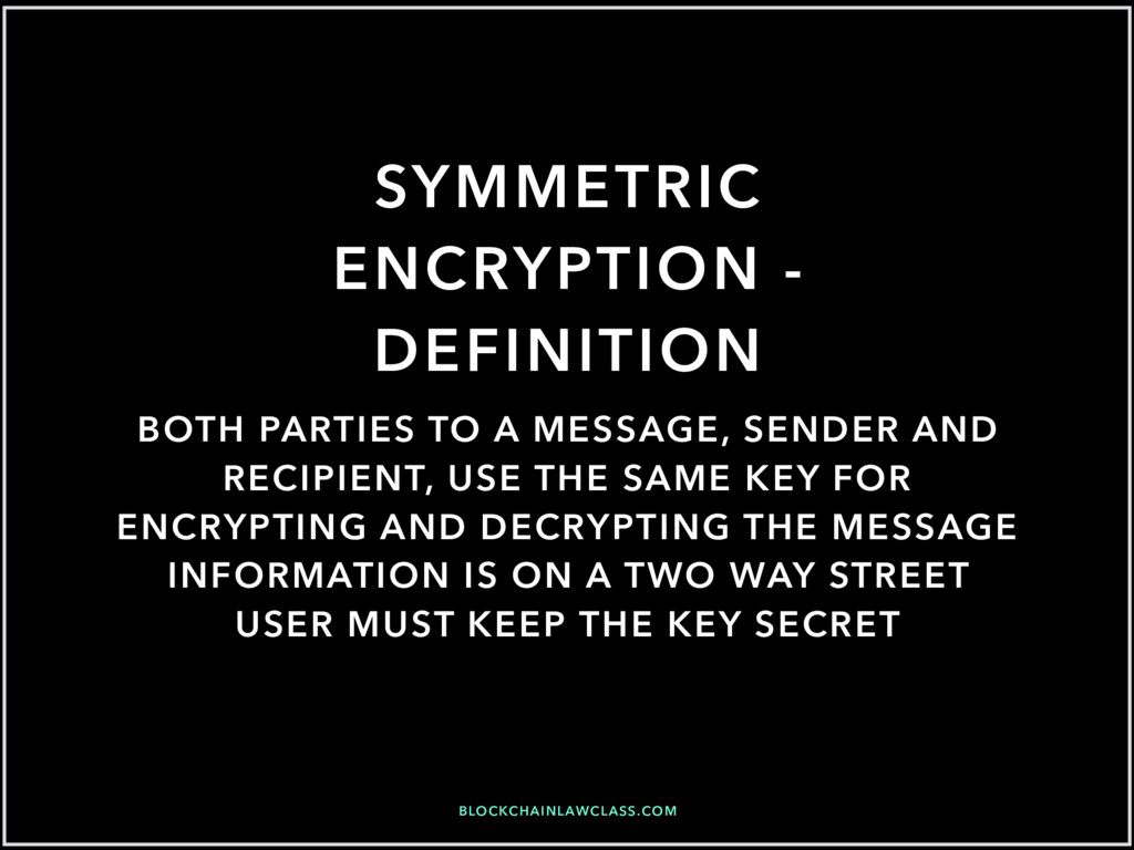 BLOCKCHAINLAWCLASS.COM SYMMETRIC ENCRYPTION - D...
