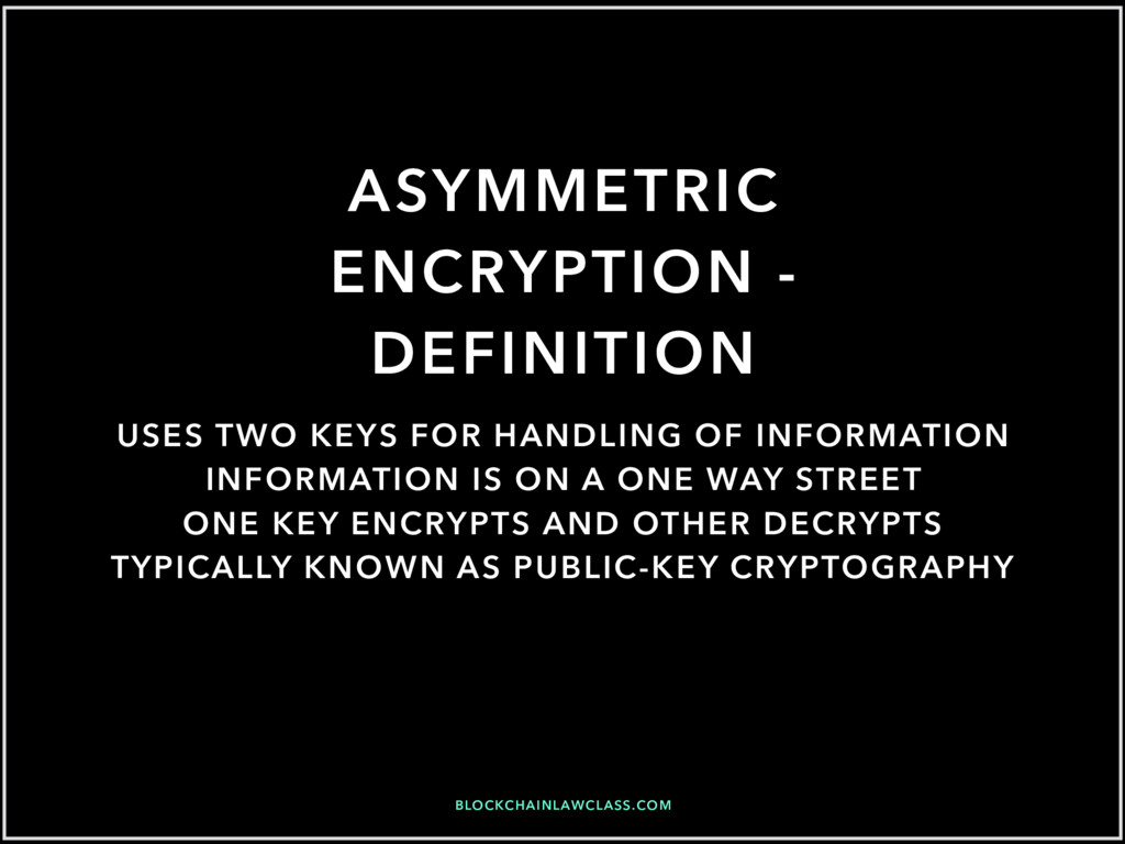 BLOCKCHAINLAWCLASS.COM ASYMMETRIC ENCRYPTION - ...