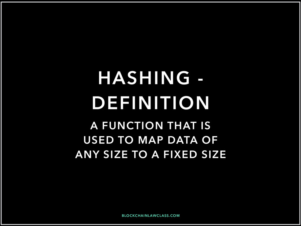 BLOCKCHAINLAWCLASS.COM HASHING - DEFINITION A F...